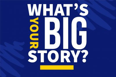 "A blue background along with the words ""What's Your Big Story?"" is displayed"